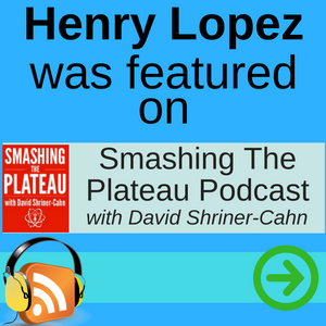 Henry Lopez Featured on Smashing The Plateau Podcast
