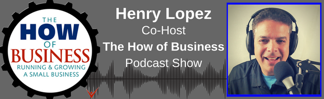 Henry Lopez - Co-Host The How of Business Podcast